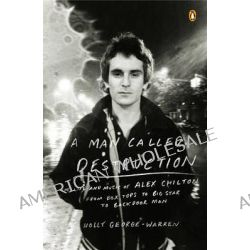 A Man Called Destruction, The Life and Music of Alex Chilton, from Box Tops to Big Star to Backdoor Man by Holly George-Warren, 9780143127055.
