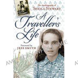 A Traveller's Life, The Autobiography of Sheila Stewart by Sheila Stewart, 9781841589794.