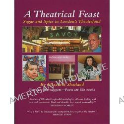 A Theatrical Feast, Sugar and Spice in London's Theatreland by Elizabeth Sharland, 9780953193028.