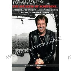 """And Speaking of Scorpions..., Autobiography of Former Scorpions Drummer Herman """"Ze German"""" Rarebell by Herman Rarebell, 9781463601102."""
