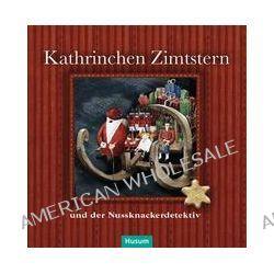Bücher: Kathrinchen Zimtstern und der Nussknackerdetektiv  von Bastian Backstein