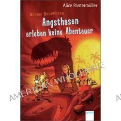 Bücher: Bendix Brodersen. Angsthasen erleben keine Abenteuer  von Alice Pantermüller