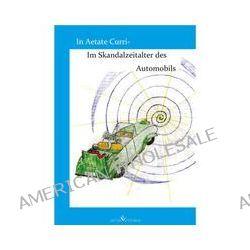Bücher: In Aetate Curri - Im Skandalzeitalter des Automobils  von Tom Beyer
