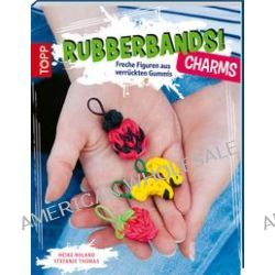 Bücher: Rubberbands! Charms  von Heike Roland,Stefanie Thomas