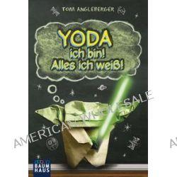 Bücher: Yoda ich bin! Alles ich weiß!  von Tom Angleberger