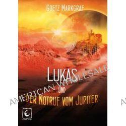 Bücher: Lukas und der Notruf vom Jupiter  von Goetz Markgraf