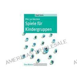 Bücher: Die 50 besten Spiele für Kindergruppen  von Birgit und Konzeption Fuchs