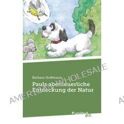 Bücher: Pauls abenteuerliche Entdeckung der Natur  von Barbara Hoffmann