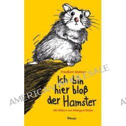 Bücher: Ich bin hier bloß der Hamster  von Friedbert Stohner