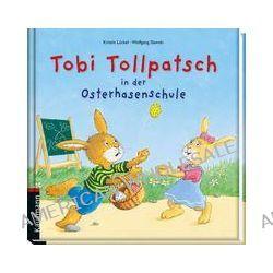 Bücher: Tobi Tollpatsch in der Osterhasenschule  von Kristin Lückel
