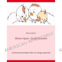 Bücher: Kleiner Spatz - Großer Kummer  von Ramona Kunze