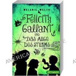 Bücher: Felicity Gallant und Das Auge des Sturms  von Melanie Welsh