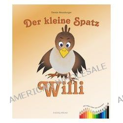 Bücher: Der kleine Spatz Willi  von Denise Moosburger