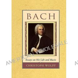 Bach, Essays on His Life and Music by Christoph Wolff, 9780674059269.