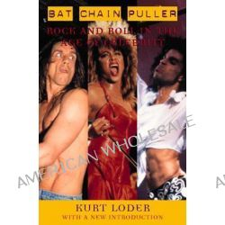 Bat Chain Puller, Rock and Roll in the Age of Celebrity by Kurt Loder, 9780815412250.