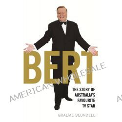 Bert, The Story of Australia's Favourite TV Star by Graeme Blundell, 9780733631641.