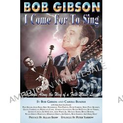 Bob Gibson, I Come for to Sing by Bob Gibson, 9781565549081.