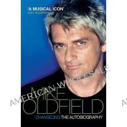 Changeling, The Autobiography of Mike Oldfield by Mike Oldfield, 9780753513071.