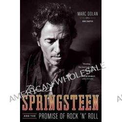 Bruce Springsteen and the Promise of Rock 'n' Roll by Marc Dolan, 9780393345841.