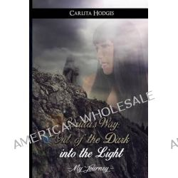 Carlita's Way, Out of the Dark Into the Light My Journey by MS Carlita R Hodges, 9780990551508.