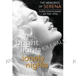 Bright Lights, Lonely Nights - The Memories of Serena, Porn Star Pioneer of the 1970s by Serena Czarnecki, 9781593935979.