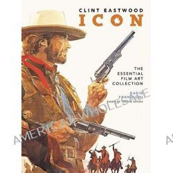 Clint Eastwood Icon, The Ultimate Film Art Collection by David Frangioni, 9781933784960.