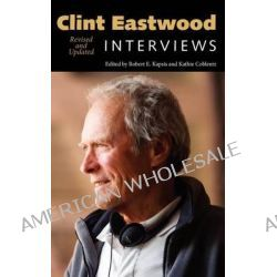 Clint Eastwood, Interviews, Revised and Updated by Clint Eastwood, 9781617036620.