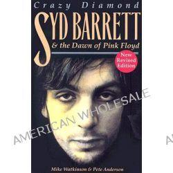 Crazy Diamond : Syd Barrett And The Dawn Of Pink Floyd, Syd Barrett And The Dawn Of Pink Floyd by Mike Watkinson, 9781846097393.