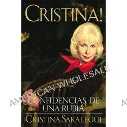 Cristina!, Confidencias de Una Rubia by Cristina Saralegui, 9780446674386.
