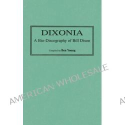 "Dixonia, William R.""Bill"" Dixon Bio-discography by Benjamin Ian Young, 9780313302756."