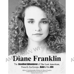 Diane Franklin, The Excellent Adventures of the Last American, French-Exchange Babe of the 80s by Diane Franklin, 9780615641362.