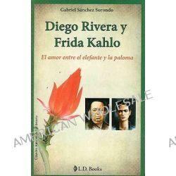 Diego Rivera y Frida Kahlo: El Amor Entre El Elefante y La Paloma, El Amor Entre El Elefante y La Paloma by Gabriel Sanchez Sorondo, 9786074570250.