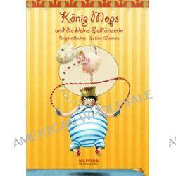 Bücher: König Mops und die kleine Seiltänzerin  von Brigitte Endres
