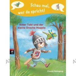 Bücher: Schau mal, wer da spricht 01 - Ritter Tobi und der kleine Drache Hoppla  -  von Frauke Nahrgang