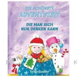 Bücher: Die schönste Adventszeit, die man sich nur denken kann  von Frida Gastler