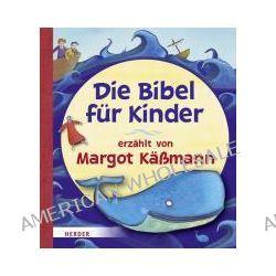 Bücher: Die Bibel für Kinder erzählt von Margot Käßmann  von Margot Kässmann
