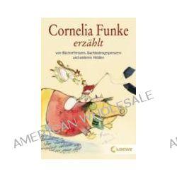 Bücher: Cornelia Funke erzählt von Bücherfressern, Dachbodengespenstern und anderen Helden  von Cornelia Funke