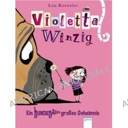 Bücher: Violetta Winzig (2). Ein hundenasengroßes Geheimnis  von Lou Kuenzler