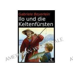 Bücher: Ilo und die Keltenfürsten  von Gabriele Beyerlein