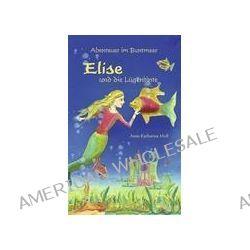 Bücher: Abenteuer im Buntmeer - Elise und die Lügentinte  von Anna Katharina Moll