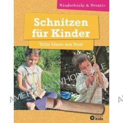 Bücher: Schnitzen für Kinder - Tolle Ideen aus Holz  von Elke Schwalm