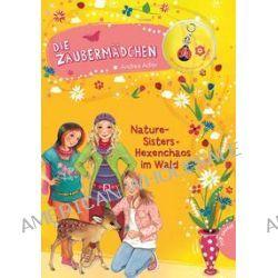 Bücher: Die Zaubermädchen 08: Nature-Sisters: Hexenchaos im Wald  von Andrea Adler