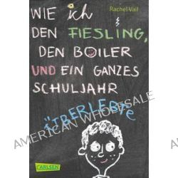 Bücher: Wie ich den Fiesling, den Boiler und ein ganzes Schuljahr überlebte  von Rachel Vail