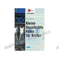Bücher: Kleine Geschichte(n) Kölns für Kinder  von Bettina Mittelstrass