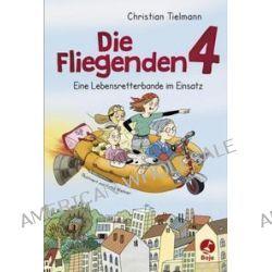 Bücher: Die Fliegenden 4 - Eine Lebensretterbande im Einsatz  von Christian Tielmann