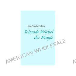 Bücher: Tobende Wirbel der Magie  von Kim Sandy Eichler