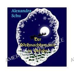 Bücher: Der Weihnachtsmann in Gefahr  von Alexandra Schu