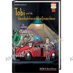 Bücher: Tobi und die Geschichtenschlüpfmaschine  von Simon Schild