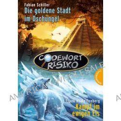 Bücher: Codewort Risiko, Die goldene Stadt im Dschungel / Kampf im ewigen Eis  von Frank M. Reifenberg,Fabian Schiller