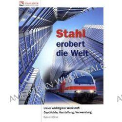 Bücher: Stahl erobert die Welt.  von Rainer Köthe
